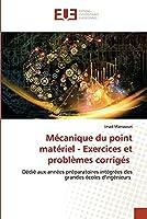 Mécanique du point matériel - Exercices et problèmes corrigés: Dédié aux années préparatoires intégrées des grandes écoles d'ingénieurs