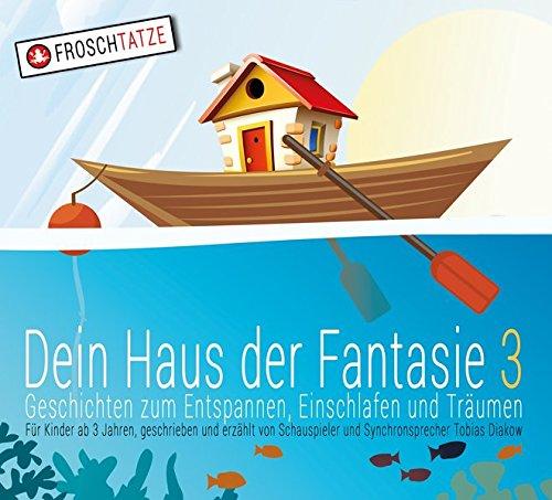 Dein Haus der Fantasie 3 - Geschichten zum Entspannen, Einschlafen und Träumen (Dein Haus der Fantasie / Fantasie & Abenteuerreisen für Kinder!): Fantasiereisen für Kinder!