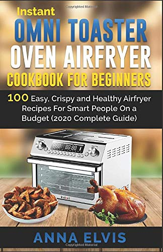 Cheapest Price! INSTANT OMNI TOASTER OVEN AIRFRYER COOKBOOK FOR BEGINNERS: 100 Easy, Crispy and Heal...