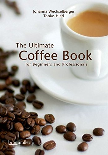 The ultimate coffee book: for beginners and professionals