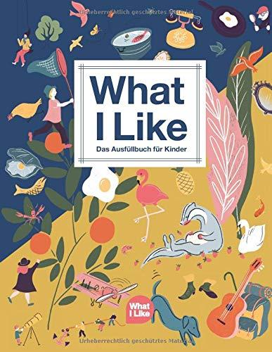 What I Like: Das Ausfüllbuch für Kinder