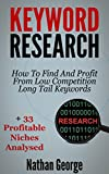 Keyword Research: How To Find And Profit From Low Competition Long Tail Keywords + 33 Profitable Niches Analysed (English Edition)