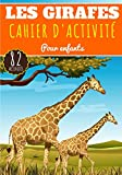 Cahier D'activité Les Girafes: Pour enfants 4-8 Ans | Livre Préscolaire Garçons & Filles de 82 Activités, Jeux et Puzzles sur Les Girafes, Animaux de ... Dessin, Dots, Labyrinthe, mots mêlés et Plus.