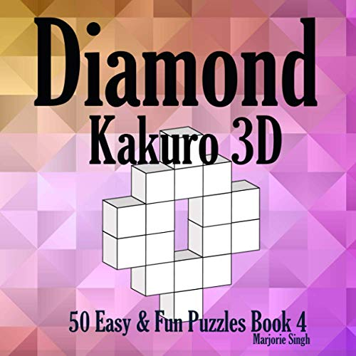 Diamond Kakuro 3D 50 Easy & Fun Puzzles Book 4: Cross Sums Math Puzzles for Kids Adults Senior