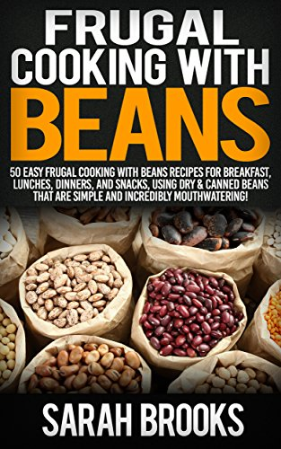 Frugal Cooking With Beans: 50 Incredibly Mouthwatering Easy Frugal Cooking With Beans Recipes For Breakfast, Lunches, Dinners, And Snacks, Using Dry & ... Save Time & Money, Slow Cooker Recipes) by [Sarah Brooks]