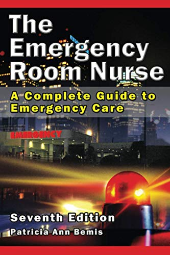 The Emergency Room Nurse: A Complete Guide to Emergency Care