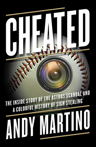 Cheated: The Inside Story of the Astros Scandal and a Colorful History of Sign Stealing