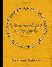 When words fail, music speaks. Shakespeare. Blank Music Notebook: Music Manuscript Paper / Staff Paper / Musicians Notebook (Composition Books - Music Manuscript Paper) 150 pages 12 stave per page