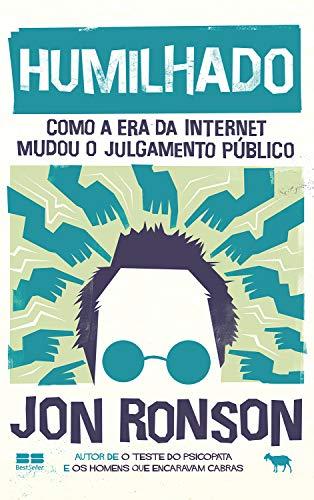 Humilhado: Como a era da internet mudou o julgamento público