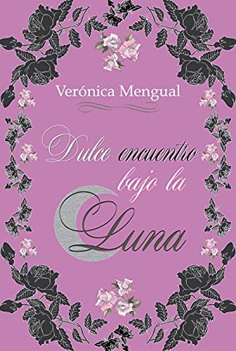 Dulce encuentro bajo la luna (Serie bajo la luna nº 2) de Verónica Mengual