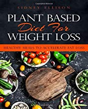 Plant Based Diet for Weight Loss: Healthy Meals to Accelerate Fat Loss!