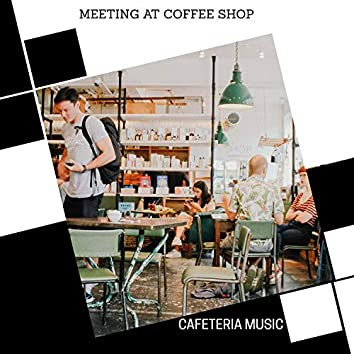 Meeting At Coffee Shop - Cafeteria Music