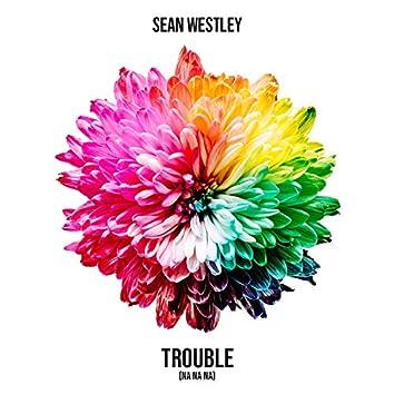 Trouble (Na Na Na)