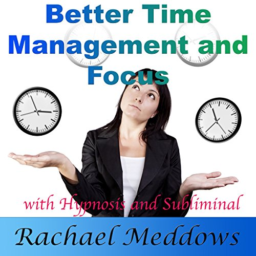 Better Time Management and Focus with Hypnosis and Subliminal audiobook cover art