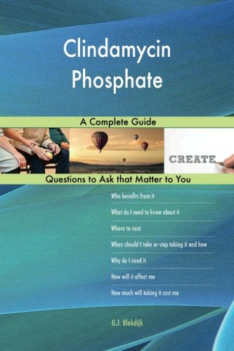 Clindamycin Phosphate; A Complete Guide