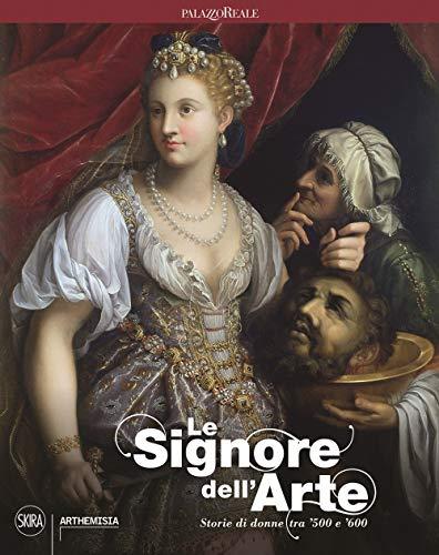 Le signore dell'arte. Storie di donne tra '500 e '600. Ediz. a colori