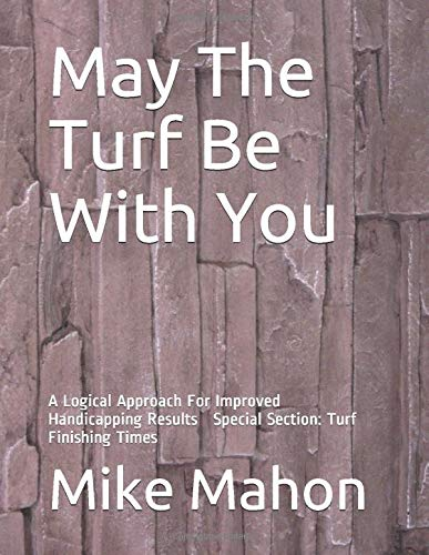 May The Turf Be With You: A Logical Approach For Improved Handicapping Results.    Special Section: Turf Finishing Times