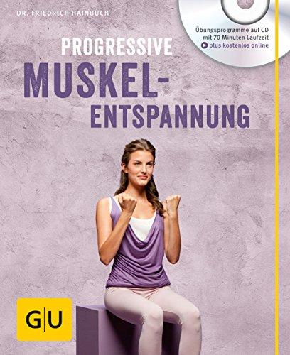 Progressive Muskelentspannung (mit Audio CD) (GU Multimedia Körper, Geist & Seele)