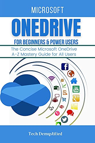 MICROSOFT ONEDRIVE FOR BEGINNERS & POWER USERS: The Concise Microsoft OneDrive A-Z Mastery Guide for All Users (English Edition)
