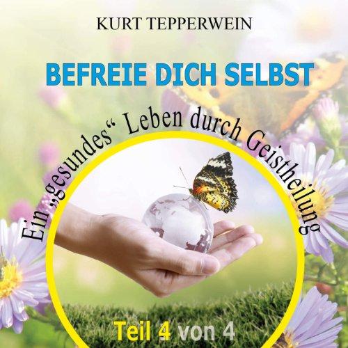 """Befreie Dich selbst - Ein """"gesundes"""" Leben durch Geistheilung 4 Titelbild"""