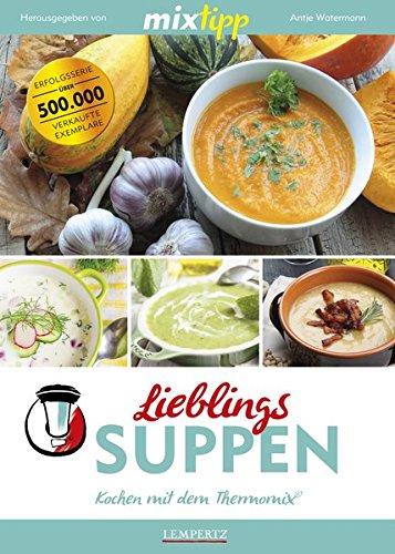 mixtipp Lieblings-Suppen: Kochen mit dem Thermomix: Kochen mit dem Thermomix®