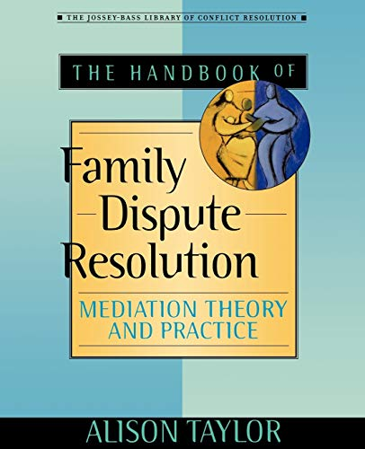 The Handbook of Family Dispute Resolution: Mediation...