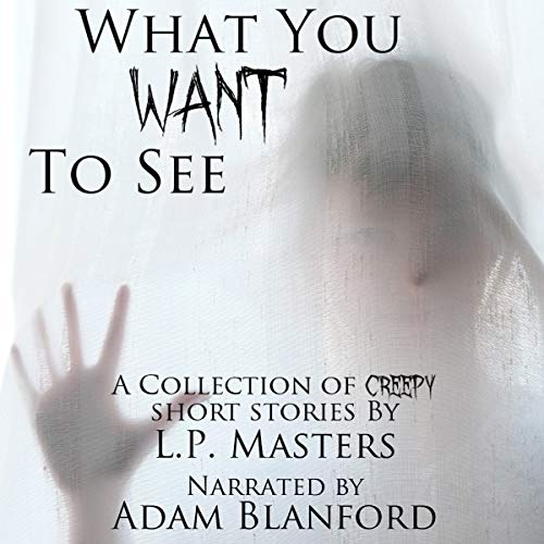 What You Want To See: A Collection of Creepy Short Stories audiobook cover art