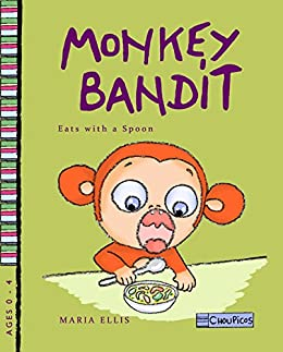 Monkey Bandit Eats with a Spoon (A Spoon Self-Feeding Story): Self feeding, fussy eaters, sensory processing disorders (Monkey Bandit Funny Children's Books Series for Babies and Toddlers Ages 0 - 4) by [Maria Ellis]