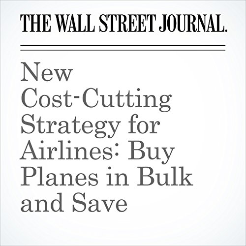 New Cost-Cutting Strategy for Airlines: Buy Planes in Bulk and Save copertina