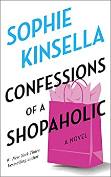 Confessions of a Shopaholic: A Novel by [Sophie Kinsella]