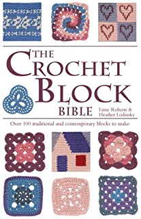 The Crochet Block Bible: Over 100 Traditional and Contemporary Blocks to Make