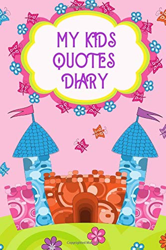 """My Kids Quotes Diary: Handy Memory Book to Record Hilarious Witty & Shocking Random Things Children Say. Collection of Kids Memorable Sayings Keepsake ... 6""""x9"""" 120 pages (Kids Quotes Notebook)"""
