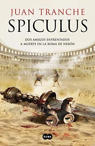 Spiculus: Dos amigos enfrentados a muerte en la Roma de Nerón de [Juan Tranche]