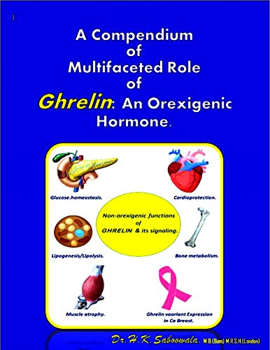 A Compendium of Multifaceted Role of Ghrelin: An Orexigenic Hormone. (English Edition)