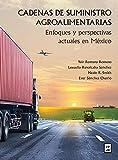 Cadenas de suministro agroalimentarias: Enfoques y perspectivas actuales en México