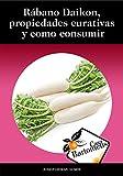 Rábano Daikon, propiedades curativas y como consumir: Descripción del rábano Daikon (Raphanus sativus var. Longipin), propiedades curativas, como cultivar y 10 recetas. (Casa Bartomeus nº 3)