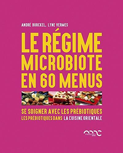 Le régime microbiote en 60 menus : Se soigner avec les prébiotiques - Les prébiotiques dans la cuisine orientale