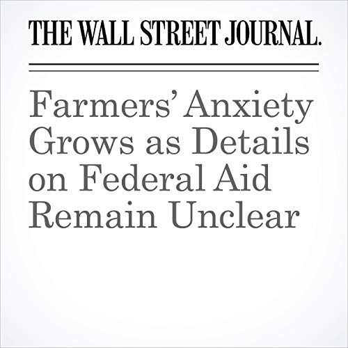 Farmers' Anxiety Grows as Details on Federal Aid Remain Unclear audiobook cover art