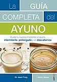 Guía completa del ayuno,La: Cuida Tu Cuerpo Mediante El Ayuno Intermitente, Prolongado Y En Daias Alternos (Plus Vitae)