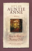 Lets Ask Auntie Anne: How to Raise a Trusting Child