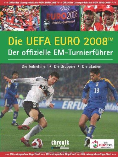 Die EUFA EURO 2008 Der offizielle EM-Turnierführer: Die Teilnehmer, die Gruppen, die Stadien