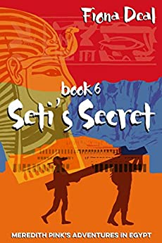 Seti's Secret - Book 6 of Meredith Pink's Adventures in Egypt: A mystery of modern and ancient Egypt by [Fiona Deal]