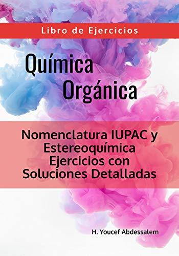 Química Orgánica Nomenclatura IUPAC y Estereoquímica - Libro de Ejercicios