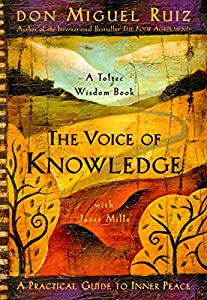 The Voice of Knowledge: A Practical Guide to Inner Peace (A Toltec Wisdom Book)
