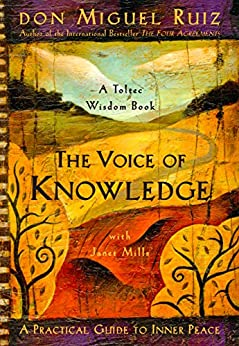 The Voice of Knowledge: A Practical Guide to Inner Peace (A Toltec Wisdom Book) by [Don Miguel Ruiz, Janet Mills]