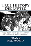 True History Decrypted: Full Text and Commentary of Lucian's True History (English Edition)...
