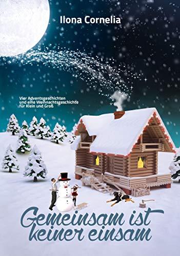 Gemeinsam ist keiner einsam: 4 Advents- und 1 Weihnachtsgeschichte