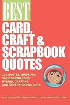 Best Card, Craft & Scrapbook Quotes by [Brandie Valenzuela, Valerie Randall]