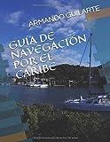 GUÍA DE NAVEGACIÓN POR EL CARIBE: Antillas Mayores, Menores, Bahamas, Turcas y Caicos