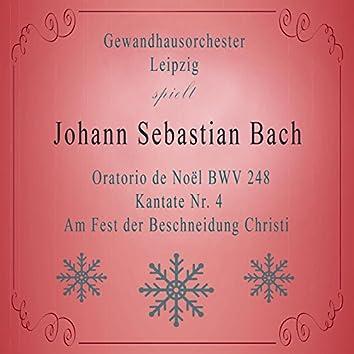 Gewandhausorchester Leipzig spielt: Johann Sebastian Bach: Oratorio de Noël Bwv 248, Kantate NR. 4, Am Fest der Beschneidung Christi (Live)